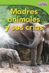 Madres animales y sus crías (Animal Mothers and Babies) (Time for Kids Nonfiction Readers: Level 1.4) (Spanish Edition) - Dona Rice