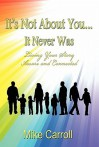 It's Not about You...It Never Was - Mike Carroll