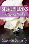 Silver Links: A Regency Novella - Shannon Donnelly
