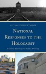 National Responses to the Holocaust: National Identity and Public Memory - Jennifer Taylor