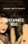 A Fortunate Age: A Novel - Joanna Smith Rakoff