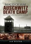 Auschwitz Death Camp (Images of War) - Ian Baxter