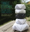 Tangle Stitches for Quilters and Fabric Artists: Relax, Meditate, and Create with Rhythmic Stitches - Jane Monk, Rick Roberts, Maria Thomas