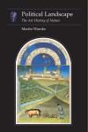 Political Landscape: The Art History of Nature - Martin Warnke