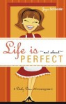 Life Is... Not about Perfect: A Daily Dose of Encouragement - Joyce Schneider