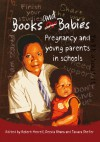 Books and Babies: Pregnancy and Young Parents in Schools - Robert Morrell, Robert Morrell, Tamara Shefer