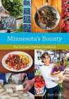 Minnesota's Bounty: The Farmers Market Cookbook - Beth Dooley, Mette Nielsen