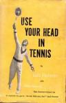 Use Your Head in Tennis - Bob Harman, Keith Monroe, Jack Kramer