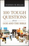 100 Tough Questions about God and the Bible - Stephen M. Miller