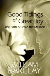 Good Tidings of Great Joy: The Birth of Jesus the Messiah (William Barclay Library) - William Barclay