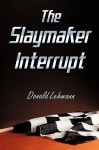The Slaymaker Interrupt - Donald Lehmann