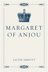 Margaret of Anjou - Jacob Abbott