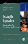 Resizing The Organization Managing Layoffs, Divestitures, And Closings: Maximizing Gain While Minimizing Pain - Kenneth P. De Meuse, Mitchell Lee Marks, Eduardo Salas