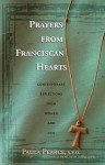 Prayers From Franciscan Hearts: Contemporary Reflections From Women and Men - Paula Pearce, Murray Bodo