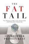 The Fat Tail: The Power of Political Knowledge for Strategic Investing - Ian Bremmer, Preston Keat