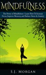 Mindfulness: The Power of Mindfulness- Learn How To Increase Focus, Improve Memory, and Reduce Stress & Anxiety (Mindfulness, Meditation, Creativity, Focus, Anxiety) - S.J. Morgan