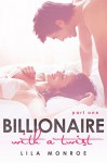 Billionaire With A Twist - Lila Monroe