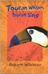 Toucan Whisper, Toucan Sing - Robert Wintner