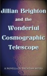 Jillian Brighton and the Wonderful Cosmographic Telescope: A Fairy Tale About Knowing - Brendan Myers