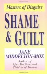 Shame & Guilt: Masters of Disguise - Jane Middelton-Moz