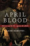 April Blood: Florence and the Plot against the Medici - Lauro Martines