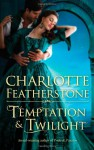 Temptation & Twilight - Charlotte Featherstone