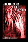 Horror For Good - A Charitable Anthology - Jack Ketchum, F. Paul Wilson, Ray Garton, Ramsey Campbell, Joe R. Lansdale, Benjamin Kane Ethridge, Jeff Strand, Joe McKinney, Lee Thomas, Lisa Morton