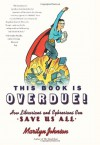 This Book Is Overdue! (Library Edition): How Librarians and Cybrarians Can Save Us All - Marilyn Johnson, Hillary Huber