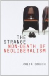 The Strange Non-Death of Neoliberalism - Colin Crouch