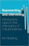 Representing and Intervening: Introductory Topics in the Philosophy of Natural Science - Ian Hacking