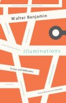 Illuminations: Essays and Reflections - Walter Benjamin, Hannah Arendt, Leon Wieseltier, Harry Zohn