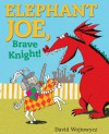 Elephant Joe, Brave Knight! - David Wojtowycz