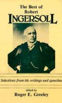 The Best of Robert Ingersoll - Robert G. Ingersoll, Roger E. Greeley