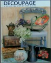 Decoupage: A Practical, Step-By-Step Guide - Denise Thomas