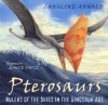 Pterosaurs: Rulers of the Skies in the Dinosaur Age (Outstanding Science Trade Books for Students K-12 (Awards)) - Caroline Arnold, Laurie Caple