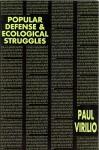 Popular Defense & Ecological Struggles - Paul Virilio, Mark Polizzoti
