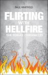 Flirting with Hellfire: The Tobias Chronicles - Paul Whitfield