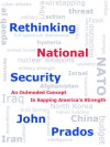 Rethinking National Security: An Outmoded Concept Is Sapping America's Strength - John Prados
