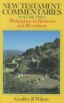 New Testament Commentaries, Philippians Hebrews - Geoffrey B. Wilson