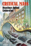 Critical Mass: Bicycling's Defiant Celebration - Chris Carlsson