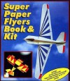 Super Paper Flyers Book and Kit [With 50 White & 60 Paper, Decals, Glue Stick, Markers and * and Decoratively-Shaped, Alphabet, & N - Cassandra Eason