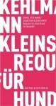 Requiem für einen Hund: ein Gespräch - Daniel Kehlmann, Sebastian Kleinschmidt