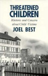 Threatened Children: Rhetoric and Concern about Child-Victims - Joel Best