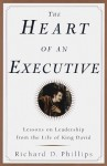 The Heart of an Executive: Lessons on leadership from the life of King David - Richard D. Phillips