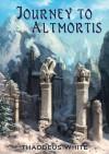 Journey to Altmortis - Thaddeus White