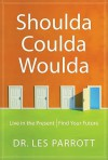 Shoulda, Coulda, Woulda: Live in the Present, Find Your Future - Les Parrott III