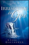 Irresistible to God - Steve Gallagher
