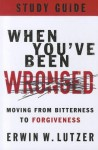 When You've Been Wronged Study Guide: Moving from Bitterness to Forgiveness - Erwin W. Lutzer
