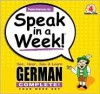 Speak in a Week! German Complete!: See, Hear, Say & Learn: Four Week Set [With 4 Wire-O Bound 240-Page Softcover Books] - Penton Overseas Inc., Penton Overseas Inc.