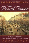 The Proud Tower: A Portrait of the World Before the War, 1890-1914 - Barbara W. Tuchman